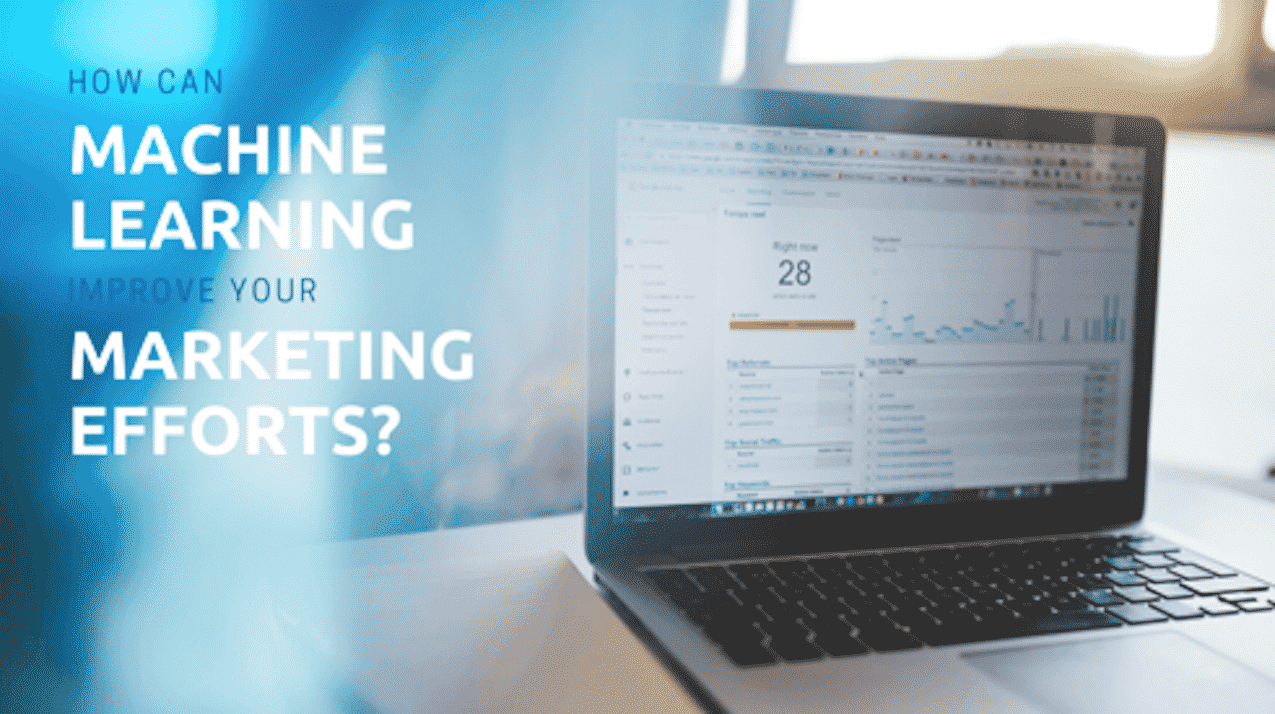 How Can Machine Learning Improve Your Marketing Efforts?