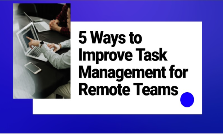 Photo of 5 Ways to Improve Task Management for Remote Teams